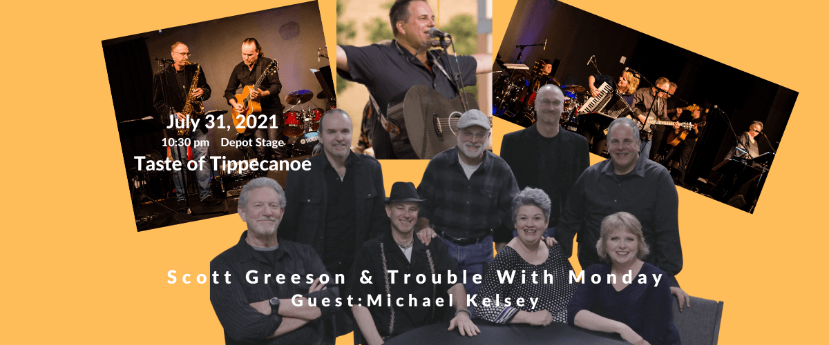 Photo collage of Scott Greeson and Trouble With Monday. Band is playing the Taste Of Tippecanoe at 10:30 pm; 7/31/21. Special guest: Michael Kelsey.